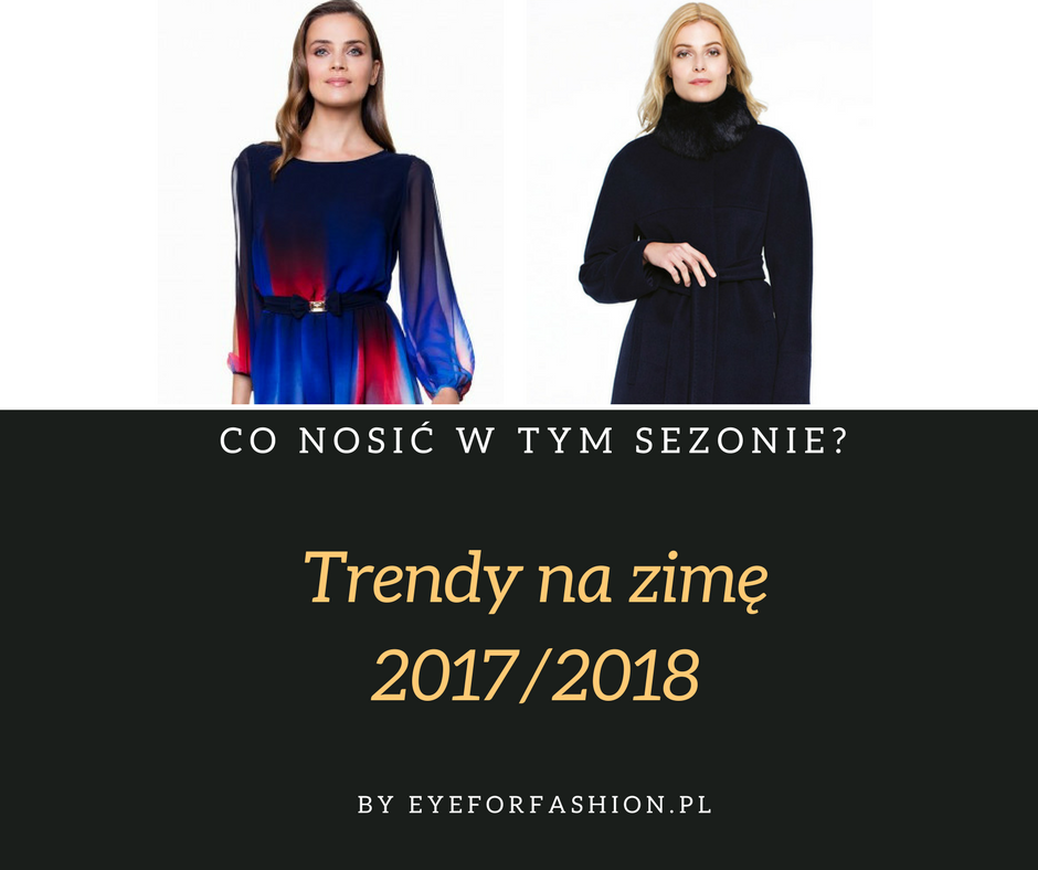 Trendy na zimę 2017/2018 Eye For Fashion