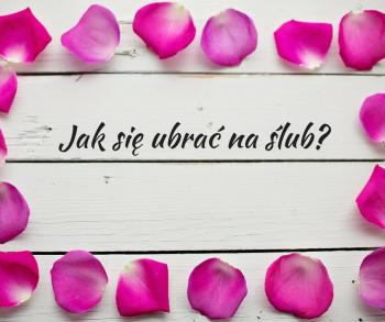 Jaka sukienka na ślub? Jak się ubrać na ślub?
