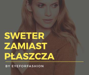 Sweter zamiast płaszcza - jak nosić by EyeForFashion