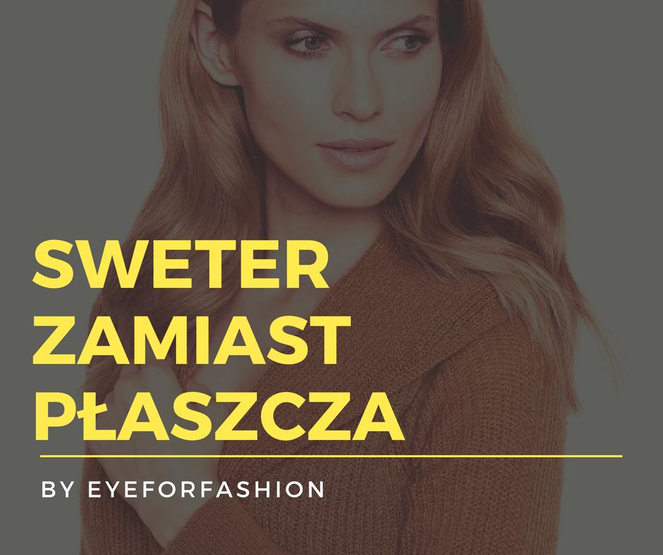 Sweter zamiast płaszcza - jak nosić byEyeForFashion