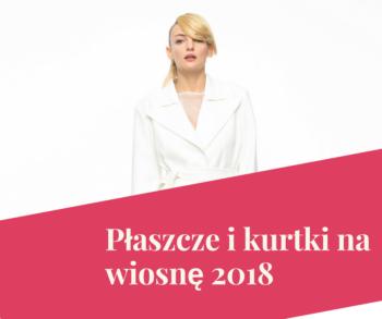 Płaszcze i kurtki na wioskę 2018