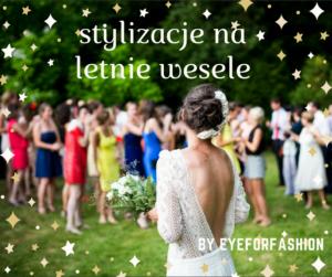 5 stylizacji na sierpniowe wesele - eyeforfashion